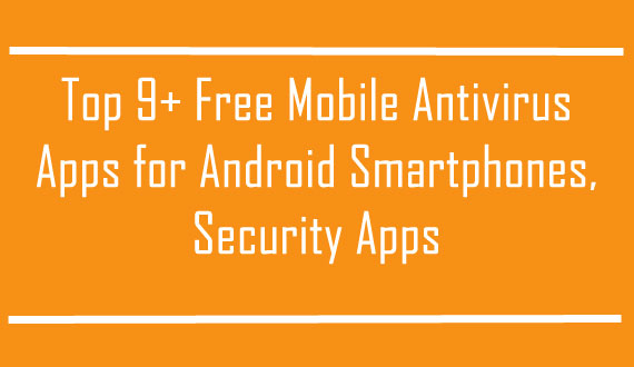 Mobile Antivirus Apps for Android Smartphones