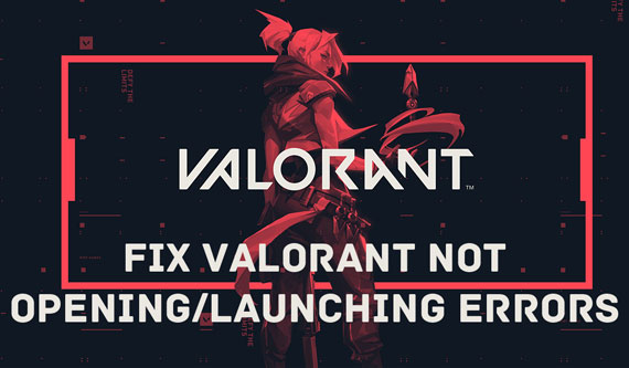 How to Fix Valorant Not Opening, Starting Errors