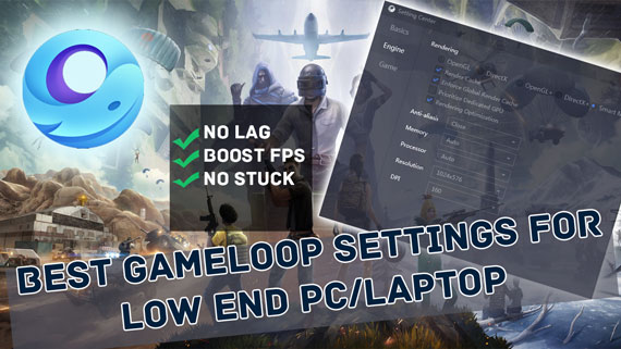 Gameloop Best Settings For Low End PC, Fix Lag Fix And Boost FPS For All Games